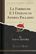 Le Fabbriche E I Disegni di Andrea Palladio, Vol. 2 (Classic Reprint)