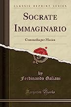 Socrate Immaginario: Commedia per Musica (Classic Reprint)