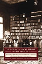 The Loeb Classical Library and Its Progeny: Proceedings of the First James Loeb Biennial Conference, Munich and Murnau 18-20 May 2017