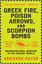 Greek Fire, Poison Arrows, and Scorpion Bombs: Unconventional Warfare in the Ancient World
