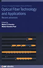Optical Fiber Technology and Applications: Recent Advances (IOP Series in Emerging Technologies in Optics and Photonics)