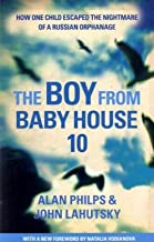 The Boy From Baby House 10: How One Child Escaped the Nightmare of a Russian Orphanage