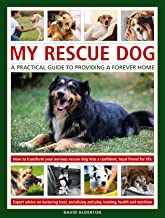 Rescue Dogs: A Practical Guide for Owners: The complete guide to adopting and caring for a rehomed dog