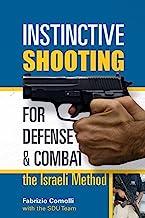 Instinctive Shooting for Defense & Combat: The Israeli Method