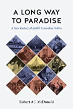 A Long Way to Paradise: A New History of British Columbia Politics