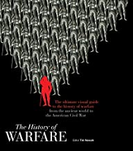 The History of Warfare: The ultimate visual guide to the history of warfare from the ancient world to the American Civil War
