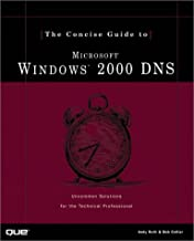The Concise Guide to Microsoft Windows 2000 Dns