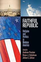 Faithful Republic: Religion and Politics in Modern America