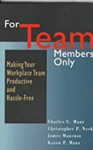 For Team Members Only: Making Your Workplace Team Productive and Hassle-Free