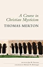 A Course in Christian Mysticism: Thirteen Sessions With the Famous Trappist Monk