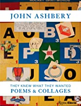 John Ashbery: They Knew What They Wanted: Poems & Collages: They Knew What They Wanted: Collages and Poems