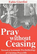 Pray Without Ceasing: Toward a Systematic Psychotheology of Christian Prayerlife