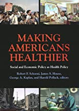 Making Americans Healthier: Social and Economic Policy as Health Policy