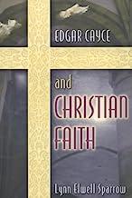 Edgar Cayce and Christian Faith: Revised Edition of Edgar Cayce and the Born Again Christian