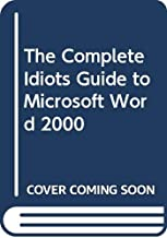 The Complete Idiots Guide to Microsoft Word 2000