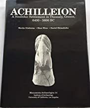 Achilleion: A Neolithic Settlement in Thessaly Greece 6500 5600 B C: A Neolithic Settlement in Thessaly, Greece, 6400-5600 BC