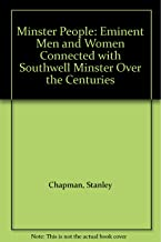 Minster People: Eminent Men and Women Connected with Southwell Minster Over the Centuries
