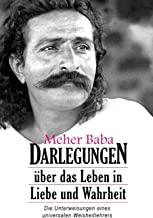 Meher Baba Darlegungen: Ãœber das Leben in Liebe und Wahrheit