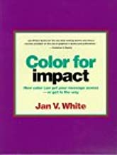 Color for Impact: How Color Can Get Your Message Across or Get in the Way