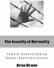The Insanity of Normality: Toward Understanding Human Destructiveness