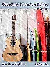 Open String Fingerstyle Method for Guitar: A Beginner's Guide