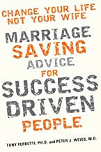 Change Your Life, Not Your Wife: Marriage Saving Advice for Success Driven People