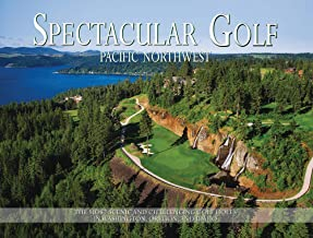 Spectacular Golf Pacific Northwest: The Most Scenic and Challenging Golf Holes in Washington, Oregon, and Idaho