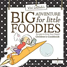Big Adventure for Little Foodies: Children's Cookbook: Recipes to Grow Your Giggle