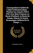 Correspondance Inédite De L'abbé Ferdinand Galiani ... Pendant Les Années 1765 A 1783, Avec Mme D'epinay, Le Baron D'holbach, Le Baron De Grimm, Dider