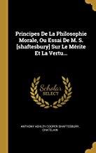 Principes De La Philosophie Morale, Ou Essai De M. S. [shaftesbury] Sur Le Mérite Et La Vertu...