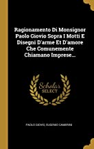 Ragionamento Di Monsignor Paolo Giovio Sopra I Motti E Disegni D'arme Et D'amore Che Comunemente Chiamano Imprese...