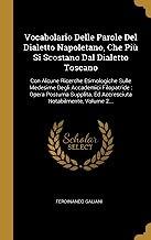 Vocabolario Delle Parole Del Dialetto Napoletano, Che Più Si Scostano Dal Dialetto Toscano: Con Alcune Ricerche Etimologiche Sulle Medesime Degli ... Ed Accresciuta Notabilmente, Volume 2...
