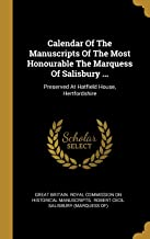 Calendar Of The Manuscripts Of The Most Honourable The Marquess Of Salisbury ...: Preserved At Hatfield House, Hertfordshire