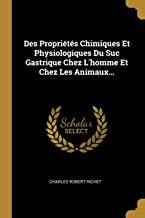 Des Propriétés Chimiques Et Physiologiques Du Suc Gastrique Chez L'homme Et Chez Les Animaux...
