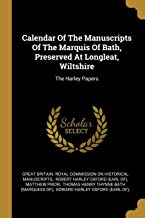 Calendar Of The Manuscripts Of The Marquis Of Bath, Preserved At Longleat, Wiltshire: The Harley Papers
