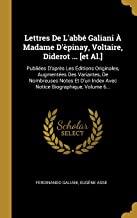 Lettres De L'abbé Galiani À Madame D'èpinay, Voltaire, Diderot ... [et Al.]: Publiées D'après Les Éditions Originales, Augmentées Des Variantes, De ... Index Avec Notice Biographique, Volume 6...