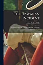 The Hawaiian Incident; an Examination of Mr. Cleveland's Attitude Toward the Revolution of 1893
