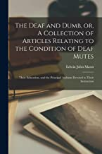 The Deaf and Dumb, or, A Collection of Articles Relating to the Condition of Deaf Mutes: Their Education, and the Principal Asylums Devoted to Their Instruction
