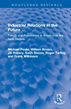 Industrial Relations in the Future: Trends and Possibilities in Britain over the Next Decade