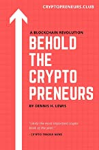 Behold the Cryptopreneurs: How to thrive in the new blockchain economy without feeling slimy