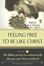 FEELING FREE TO BE LIKE CHRIST Men's Bible Study - Personal /Group - Level 1