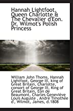 Hannah Lightfoot. Queen Charlotte & The Chevalier d'Eon. Dr. Wilmot's Polish Princess