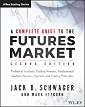 Complete Guide to the Futures Market: Technical Analysis and Trading Systems, Fundamental Analysis, Options, Spreads, and Trading Principles: ... Options, Spreads, and Trading Principles