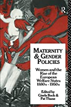 Maternity and Gender Policies: Women and the Rise of the European Welfare States, 18802-1950s
