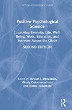 Positive Psychological Science: Improving Everyday Life, Well-Being, Work, Education, and Societies Across the Globe