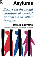 Asylums: Essays on the Social Situation of Mental Patients and Other Inmates