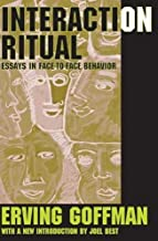 Interaction Ritual: Essays in Face-to-Face Behavior