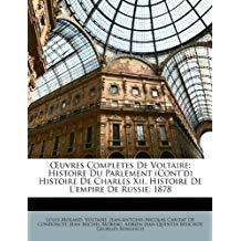 Uvres Compltes de Voltaire: Histoire Du Parlement (Cont'd) Histoire de Charles XII. Histoire de L'Empire de Russie. 1878