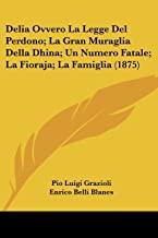 Delia Ovvero La Legge Del Perdono; La Gran Muraglia Della Dhina; Un Numero Fatale; La Fioraja; La Famiglia (1875)