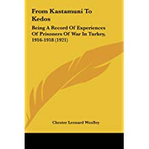 From Kastamuni to Kedos: Being a Record of Experiences of Prisoners of War in Turkey, 1916-1918 (1921)